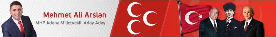 MHP Adana Milletvekili Aday Adayı Mehmet Ali ARSLAN