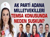 Temsa konusunda AK Parti Adana milletvekilleri neden suskun?